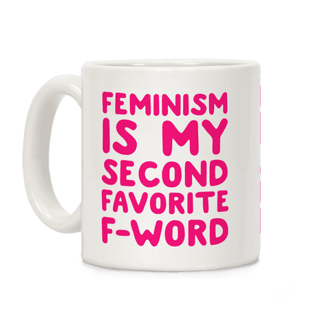 Feminism Is My Second Favorite F Word Coffee Mug