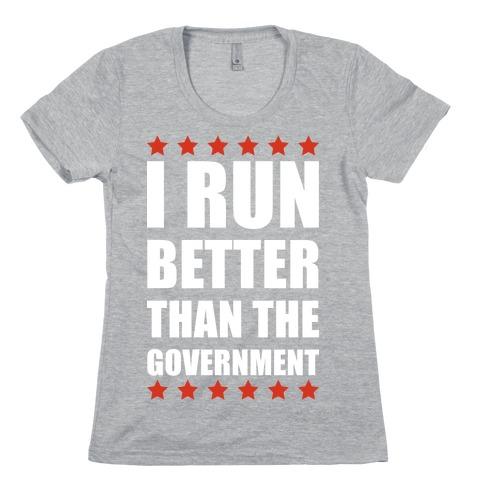 I Run Better Than The Government Womens T-Shirt