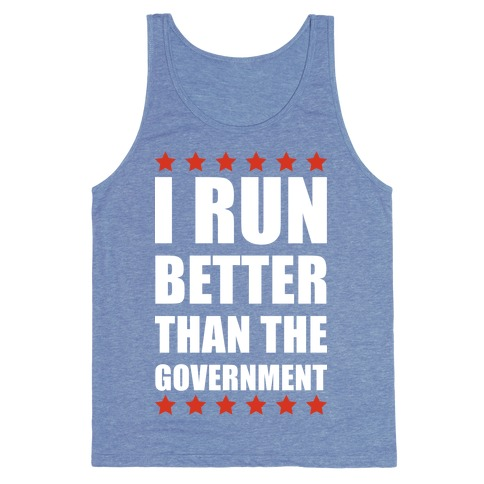 8bf6794226788 I Run Better Than The Government Tank Top