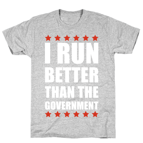 I Run Better Than The Government Mens/Unisex T-Shirt