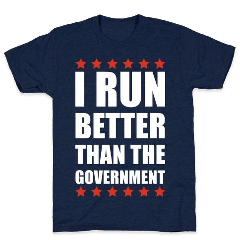 I Run Better Than The Government Mens T-Shirt