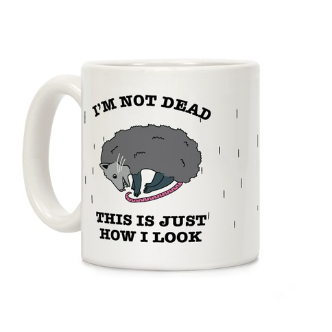 I'm Not Dead, This is Just How I Look Coffee Mug