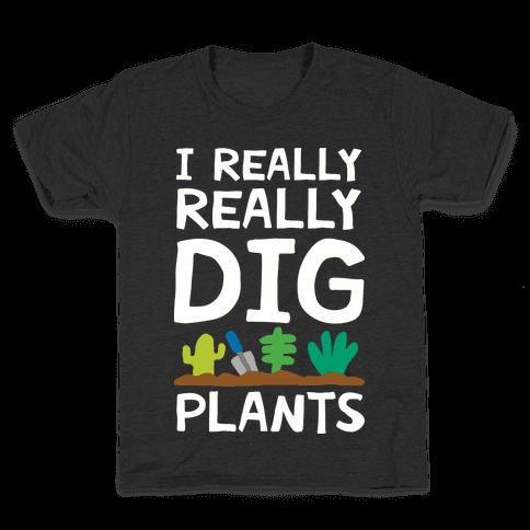 I Really Really Dig Plants Kids T-Shirt