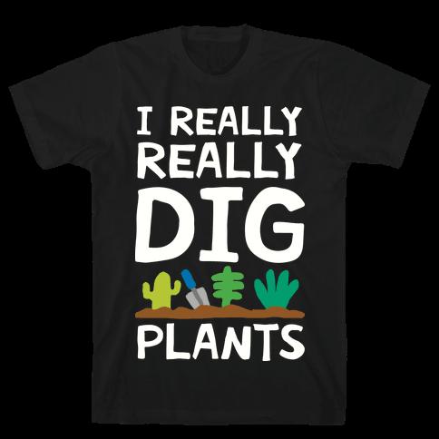 I Really Really Dig Plants Mens T-Shirt