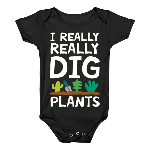 I Really Really Dig Plants Baby Onesy