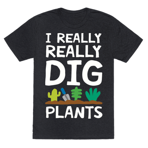 I Really Really Dig Plants Mens T-Shirt