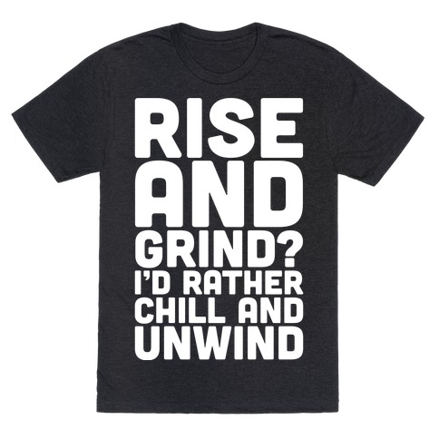 Rise And Grind I'd Rather Chill And Unwind T-Shirt