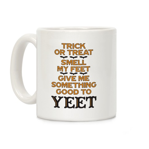 Trick Or Treat, Smell My Feet, Give Me Something Good To YEET Coffee Mug