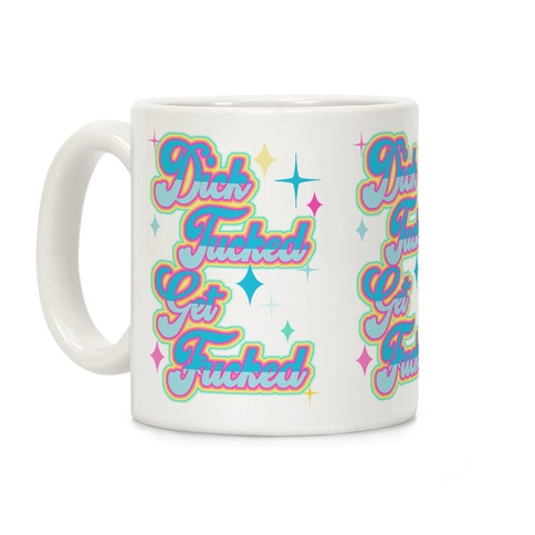 Dick Tucked Get F***ed Coffee Mug