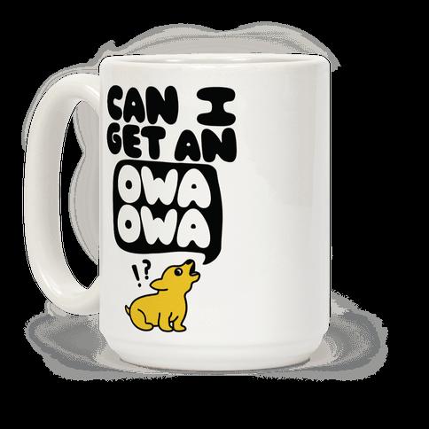 Can I Get An Owa Owa!? Coffee Mug