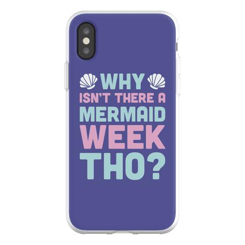 Why Isn't There A Mermaid Week Tho? Phone Flexi-Case