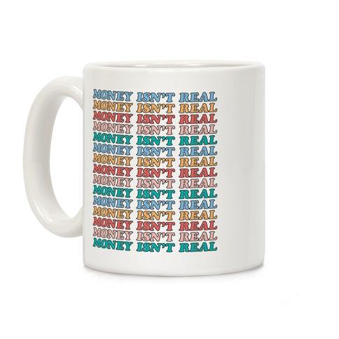 Money Isn't Real (Repeated Long) Coffee Mug