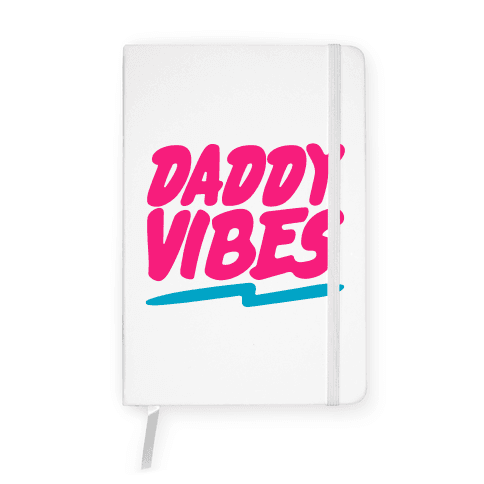 Daddy Vibes  Notebook