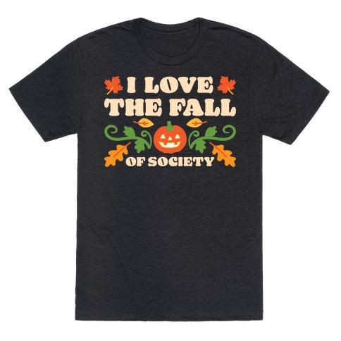 I Love The Fall Of Society T-Shirt
