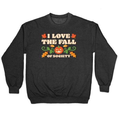 I Love The Fall Of Society Pullover