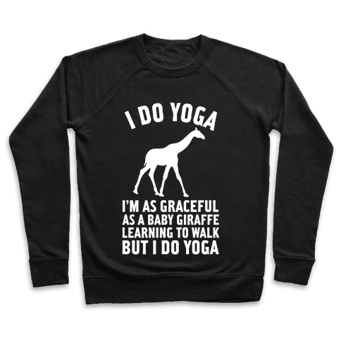 I Do Yoga I'm As Graceful As A Baby Giraffe Learning To Walk Pullover