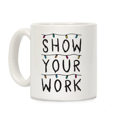 Show Your Work Parody Coffee Mug