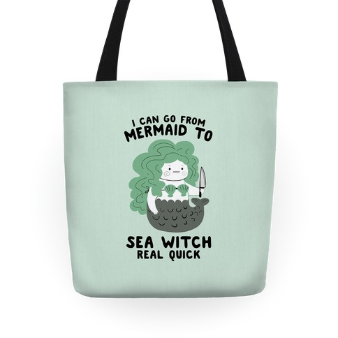 I Can Go From Mermaid To Sea Witch REAL Quick Tote