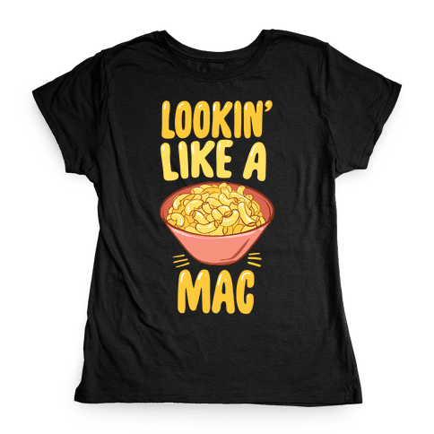 Lookin' Like a Mac Womens T-Shirt