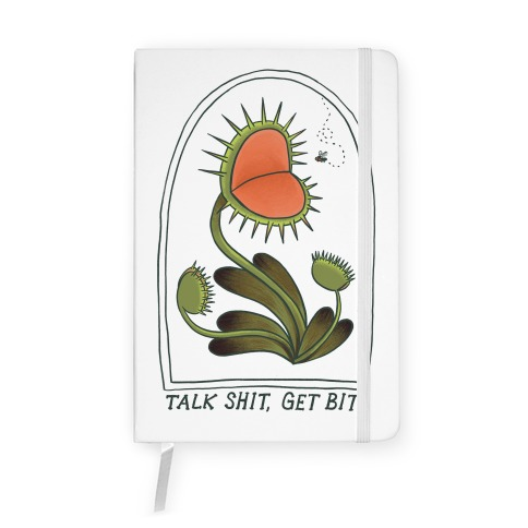 Talk Shit, Get Bit Venus Flytrap Notebook