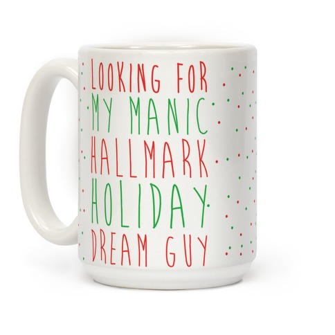 Looking for my Manic Hallmark Holiday Dream Guy Coffee Mug
