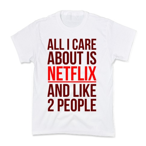 All I Care About Is Netflix And Like 2 People Kids T-Shirt