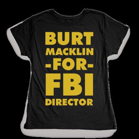 Burt Macklin for FBI Director Womens T-Shirt