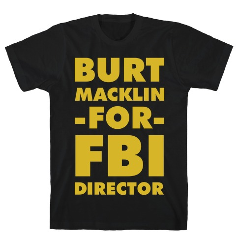 Burt Macklin for FBI Director T-Shirt