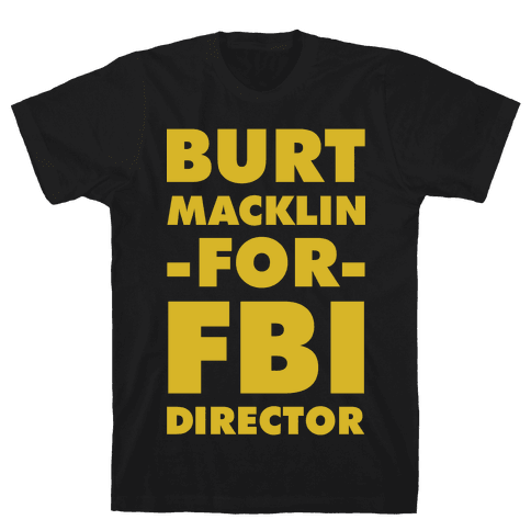 Burt Macklin for FBI Director Mens T-Shirt
