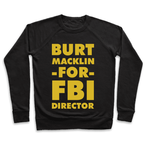 Burt Macklin for FBI Director Pullover