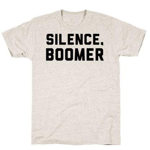 Silence, Boomer T-Shirt