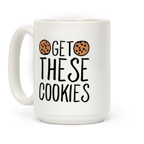 Get These Cookies Parody Coffee Mug