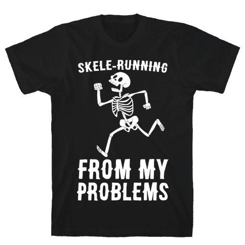 Skele-running From My Problems Mens T-Shirt