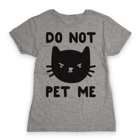 Do Not Pet Me Cat Womens T-Shirt