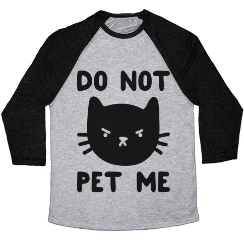 Do Not Pet Me Cat Baseball Tee