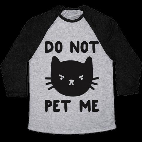 Do Not Pet Me Cat Baseball Tee