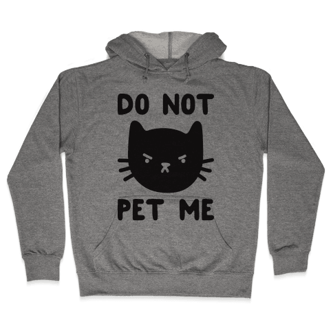 Do Not Pet Me Cat Hooded Sweatshirt