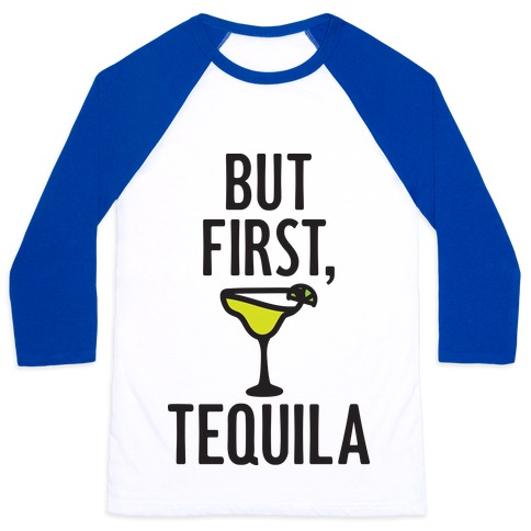But First, Tequila Baseball Tee
