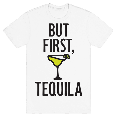 But First, Tequila Mens T-Shirt