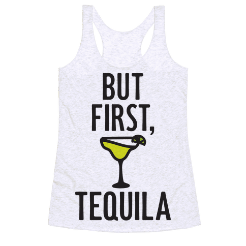 But First, Tequila Racerback Tank Top