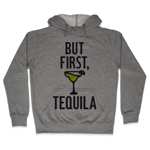 But First, Tequila Hooded Sweatshirt