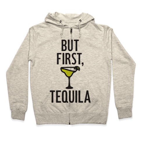 But First, Tequila Zip Hoodie