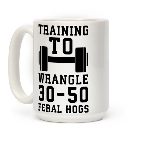 Training to Wrestle 30-50 Feral Hogs Coffee Mug