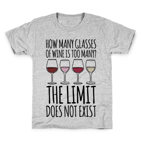 How Many Glasses of Wine Is Too Many The Limit Does Not Exist Parody Kids T-Shirt
