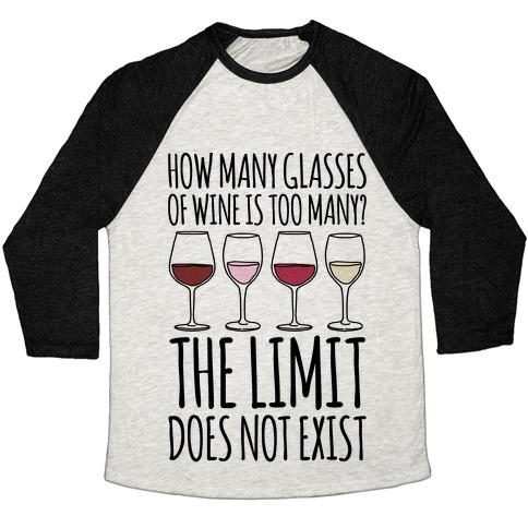How Many Glasses of Wine Is Too Many The Limit Does Not Exist Parody Baseball Tee