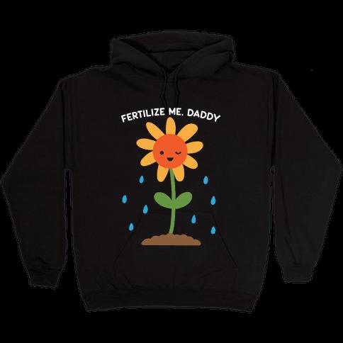 Fertilize Me, Daddy Hooded Sweatshirt