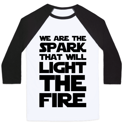 We Are The Spark That Will Light The Fire Baseball Tee