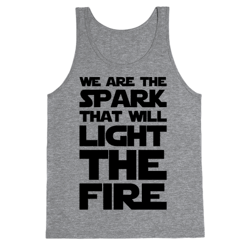 We Are The Spark That Will Light The Fire Tank Top