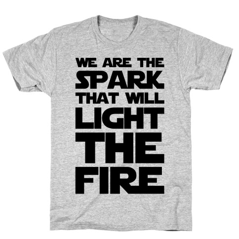 We Are The Spark That Will Light The Fire Mens T-Shirt