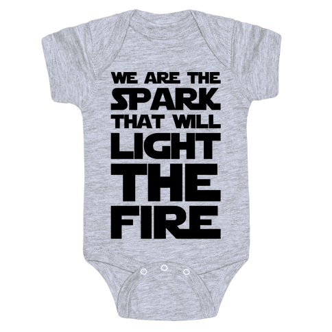 We Are The Spark That Will Light The Fire Baby Onesy